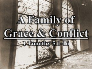 A Family of Grace & Conflict / 1 Timothy 5:1-16 Part 3