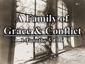 A Family of Grace & Conflict / 1 Timothy 5:1-16 Part 2