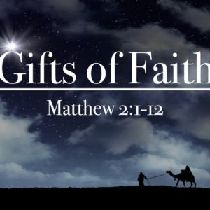 Stand Alone Sermon / Gifts of Faith / Matthew 2:1-12