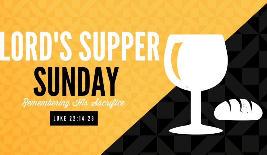 Stand Alone Sermon / The Lord's Supper Luke 22:14-23 / 4-14-19