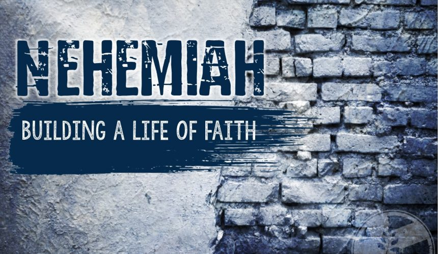 9-22-19 / Nehemiah: Building a Life of Faith / Nehemiah – Wrap-up / Pastor Coleman