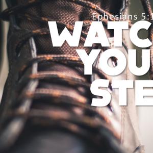 12-29-19 / Stand Alone: Watch Your Step / Ephesians 5:15-17 / Pastor Jon Hicks